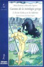 cuentos mitologia griega i: en los cielos y en los infiernos (2ª ed.)-mercedes aguirre-alicia esteban-9788479603007