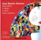 El libro de Juan ramon jimenez para niños y niñas y otros seres curiosos autor JUAN RAMON JIMENEZ DOC!