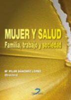 mujer y salud: familia, trabajo y sociedad (incluye cd-rom)-maria del pilar sanchez lopez-9788479786007