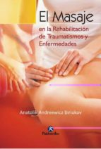 el masaje en la rehabilitacion de traumatismos y enfermedades-anatolik andreewicz biriukov-9788480192507