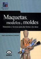 maquetas, modelos y moldes: materiales y tecnicas para dar forma a las ideas (3ª ed) jose luis navarro lizandra 9788480218207