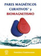 pares magnéticos curativos y biomagnetismo-francisco cuatrecasas-9788483528907