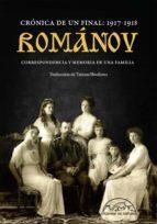 romanov: cronica de un final 1917 1918. correspondencia y memoria de una familia 9788483932407