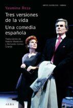 tres versiones de la vida / una comedia española yasmina reza 9788484287407