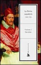 la roma española (1500-1700)-thomas j. dandelet-9788484323907