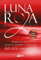 luna roja: emplea los dones creativos, sexuales y espirituales de los ciclos menstruales-miranda gray-9788484453307