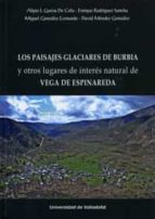 los paisajes glaciares de burbia y otros lugares de interés natur al de vega de e-9788484489207