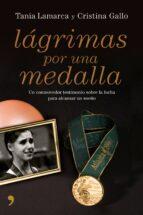lagrimas por una medalla: un conmovedor testimonio sobre la lucha para alcanzar un sueño-cristina gallo-tania lamarca-9788484607007