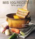 mis 100 recetas de foie gras-jean-charles karmann-9788485351107