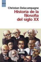 historia de la filosofia en el siglo xx-christian delacampagne-9788490060407