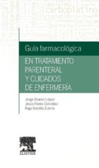 guía farmacológica en tratamiento parenteral y cuidados de enfermería jorge alvarez lopez 9788490227107
