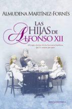 las hijas de alfonso xii: el tragico destino de dos hermanas huerfanas que se casaron por amor almudena martinez fornes 9788490608807