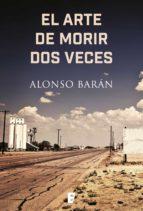 el arte de morir dos veces (ebook)-alonso baran-9788490698907