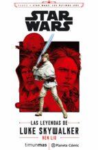 star wars episodio viii las leyendas de luke skywalker (novela)-ken liu-9788491469407