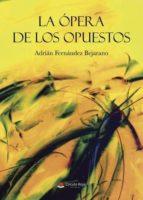 la ópera de los opuestos (ebook)-adrian fernandez bejarano-9788491832607