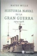historia naval de la gran guerra (1914 1918) mille mateo 9788492400607
