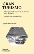 gran turismo: mitos y verdades de uno de los motores de la econom ia-fraile raimon martinez-9788492452507