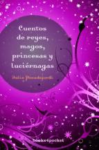 cuentos de reyes, magos, princesas y luciernagas-julio peradejordi-9788492516407