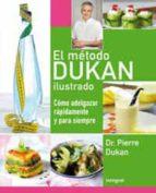 el metodo dukan ilustrado: como adelgazar rapidamente y para siem pre-pierre dukan-9788492981007