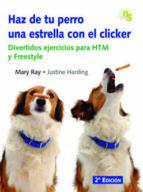 haz de tu perro una estrella con el clicker: divertidos ejercicio s para htm y freestyle mary ray 9788493460907