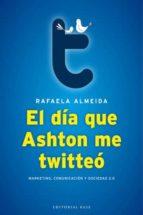 el dia que ashton me twitteo rafaela almeida 9788493916107