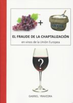 el fraude de la chaptalizacion en vinos de la union europea-gabriel yravedra llopis-9788494198007