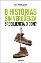 8 historias sin vergüenza ¿resiliencia o don?-jose miguel cejas-9788494465307