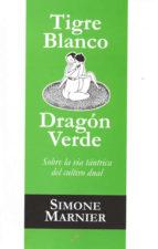 tigre blanco, dragon verde. sobre la via tantrica del cultivo dua l simone marnier 9788495496607