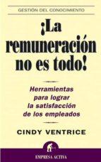 la remuneracion no es todo: herramientas para lograr la satisfacc ion de los empleados cindy ventrice 9788495787507