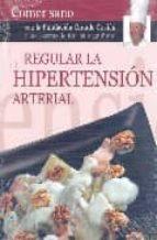 regular la hipertension arterial (comer sano con la fundacion gra nde covian y las recetas de karlos arguiñano)-9788496177307