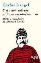 del buen salvaje al buen revolucionario (ebook)-carlos rangel-9788496729407