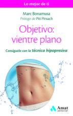 objetivo: vientre plano: consiguelo con la tecnica hipopresiva-marc bonamusa beltran-9788497358507