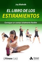 el libro de los estiramientos: consigue un cuerpo totalmente flexible jay blahnik 9788497359207