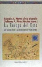 la europa del este: del telon de acero a la integracion en la uni on europea-ricardo m. martin de la guardia-guillermo a. perez sanchez-9788497420907