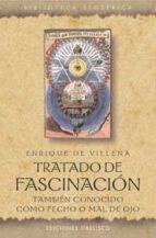 tratado de fascinacion: tambien conocido como fecho o mal de ojo enrique de villena 9788497771207