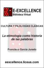 la etimología como historia de las palabras (ebook) francisco garcia jurado 9788498225907