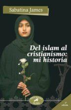 del islam al cristianismo: mi historia-sabatina james-9788498400007