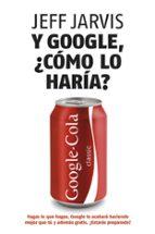 y google, ¿como lo haria?-jeff jarvis-9788498750607