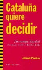 cataluña quiere decidir: ¿se rompe españa? jaime pastor 9788498886207