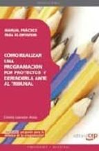 manual practico para el opositor: como realizar una programacion por proyectos y defenderla ante al tribunal (oposiciones para profesores, secundaria y formacion profesional)-9788499370507
