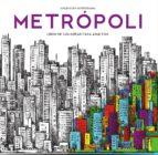 metropoli (arteterapia): colorear para adultos-9788499397207