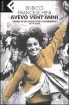 AVEVO VENT ANNI: STORIA DI UN COLLETTIVO STUDENTESCO, 1977-2007