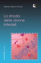 la strada delle donne infedeli (ebook)-9788899932107