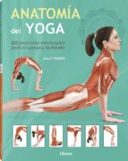 anatomia del yoga: 30 posturas esenciales para el cuerpo y mente-sally parkes-9789089986207