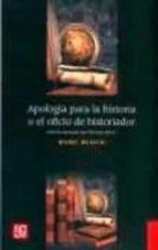 apologia para la historia o el oficio de historiador marc bloch 9789681660307