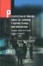 perspectiva de genero: cruce de caminos y nuevas claves interpret ativas: ensayos sobre feminismo, politica y filosofia-griselda gutierrez castañeda-9789707012707