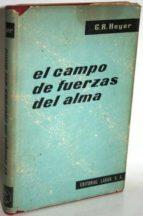 El libro de El campo de fuerzas del alma. dos estudios de psicología profunda autor G.R. HEYER DOC!