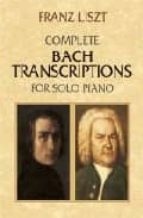 complete bach transcriptions for solo piano (partitura) franz liszt 9780486426617