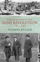 a short history of the irish revolution, 1912 to 1927 (ebook)-richard killeen-9780717163717