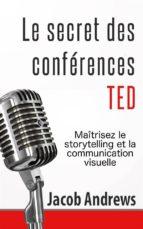 le secret des conférences ted : maîtrisez le storytelling et la communication visuelle (ebook) 9781507124017